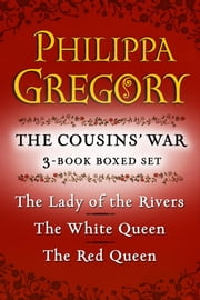 Philippa Gregory's The Cousins' War 3-Book Boxed Set - The Red Queen, The White Queen, and The Lady of the Rivers ebook by Philippa Gregory