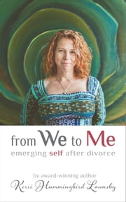 From We To Me: Emerging Self After Divorce ebook by Kerri Hummingbird Lawnsby