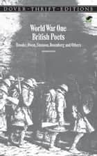 World War One British Poets - Brooke, Owen, Sassoon, Rosenberg and Others ebook by Candace Ward