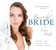 Beautiful Bride from Every Angle: Look Great in Every Photo…and in Life! ebook by Barbara Wallace, Annie Withers, Lars Wanberg