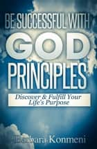 Be successful with God's Principles ebook by Barbara konmeni