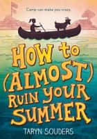 How to (Almost) Ruin Your Summer ebook by Taryn Souders