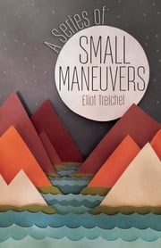 A Series of Small Maneuvers ebook by Eliot Treichel