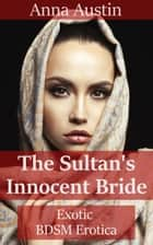 The Sultan's Innocent Bride ebook by Anna Austin