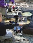 Family Cooking With Camp Dutch Ovens: The Primer ebook by Margaret (Peggy) Miller