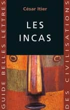 Les Incas ebook by César Itier