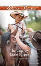 The Cowboy's Little Surprise ebook by Barbara White Daille