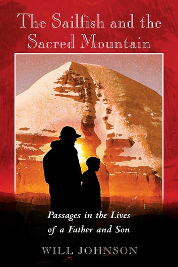 The Sailfish and the Sacred Mountain - Passages in the Lives of a Father and Son ebook by Will Johnson