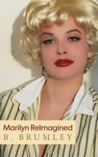 Marilyn ReImagined ebook by B. Brumley