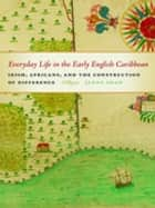 Everyday Life in the Early English Caribbean - Irish, Africans, and the Construction of Difference ebook by Jenny Shaw