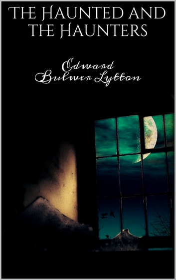 The Haunted and the Haunters eBook by Edward Bulwer Lytton