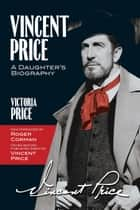 Vincent Price: A Daughter's Biography ebook by Victoria Price, Roger Corman