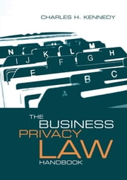 Doing Business in - or with - Europe: The European Union Data Protection Directive: Chapter 6 from The Business Privacy Law Handbook ebook by Kennedy, Charles H.