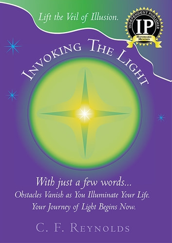 Invoking The Light - Lift the Veil of Illusion ebook by C. F. Reynolds
