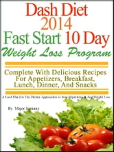 DASH Diet 2014 Fast Start 10 Day Weight Loss Program Complete With Delicious Recipes For Appetizers, Breakfast, Lunch, Dinner, And Snacks ebook by Major Jarmanz