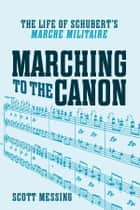 Marching to the Canon ebook by Scott Messing