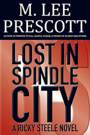 Lost in Spindle City - A Ricky Steele Novel (Volume 3) ebook by M. Lee Prescott