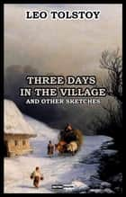 Three Days in the Village - and other sketches ebook by Leo Tolstoy
