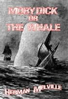 MOBY DICK or THE WHALE ebook by Herman Melville