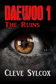 Daewoo - The Ruins - Daewoo, #1 ebook by Cleve Sylcox