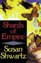 Shards of Empire ebook by Susan Shwartz