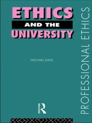 Ethics and the University ebook by Michael Davis