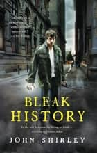 Bleak History ebook by John Shirley