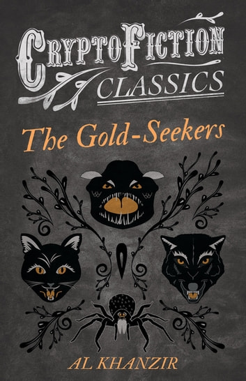 The Gold-Seekers (Cryptofiction Classics - Weird Tales of Strange Creatures) ebook by Al Khanzir