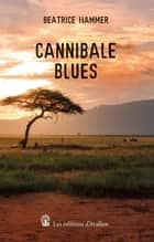 Cannibale Blues ebook by Béatrice Hammer