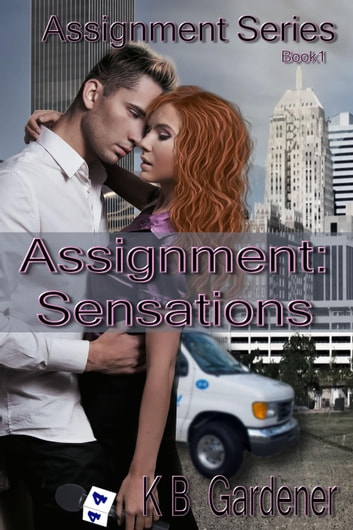 Assignment: Sensations - Assignment Series, #1 ebook by KB Gardener