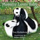 Mommy Loves Baby ebook by Troy Muilenburg