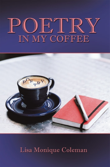Poetry in My Coffee ebook by Lisa Monique Coleman