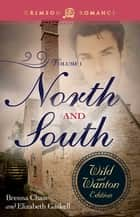 North And South: The Wild And Wanton Edition Volume 1 ebook by Brenna Chase, Elizabeth Gaskell