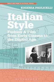 Italian Style - Fashion & Film from Early Cinema to the Digital Age ebook by Eugenia Paulicelli