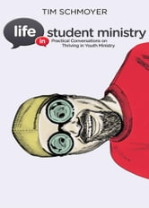 Life in Student Ministry - Practical Conversations on Thriving in Youth Ministry ebook by Tim Schmoyer