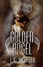 Golden Angel (Broken Angel #5) ebook by L.G. Castillo