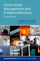 Crime Scene Management and Evidence Recovery ebook by Deborah Beaufort-Moore, Tony Cook