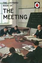 The Ladybird Book of the Meeting ebook by Jason Hazeley, Joel Morris