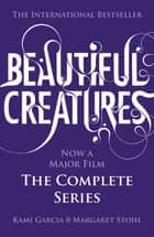 Beautiful Creatures: The Complete Series (Books 1, 2, 3, 4) ebook by Kami Garcia, Margaret Stohl