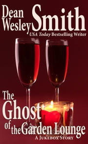 The Ghost of the Garden Lounge: A Jukebox Story ebook by Dean Wesley Smith