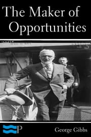 The Maker of Opportunities ebook by George Gibbs
