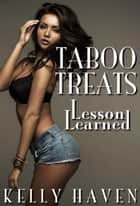 Taboo Treats: Lesson Learned ebook by Kelly Haven