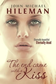 The End Came With A Kiss - Beautiful Dead, #1 ebook by John Michael Hileman