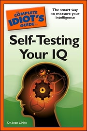 The Complete Idiot's Guide to Self-Testing Your IQ ebook by Jean Cirillo, Dr.