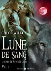 Lune de sang - La meute de Riverside Creek 2 ebook by Chloe Wilkox