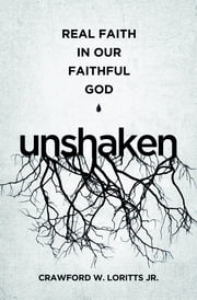 Unshaken - Real Faith in Our Faithful God ebook by Crawford W. Loritts