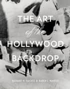 The Art of the Hollywood Backdrop ebook by Karen L. Maness,Richard M. Isackes