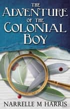 The Adventure of the Colonial Boy ebook by Narrelle M. Harris