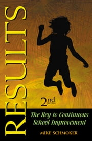Results: The Key to Continuous School Improvement, 2nd edition ebook by Mike Schmoker