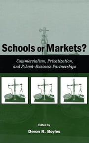 Schools or Markets? - Commercialism, Privatization, and School-business Partnerships ebook by Deron R. Boyles